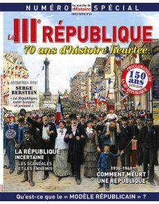 La IIIème République - 70 ans d'histoire heurtée - La Marche de l'Histoire Hors série n°25