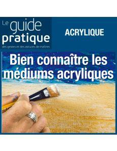Bien connaître les médiums acryliques et bien les utiliser - Guide Pratique Numérique