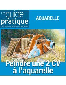 Peindre une 2CV abandonnée dans la campagne, aquarelle  - Guide Pratique Numérique