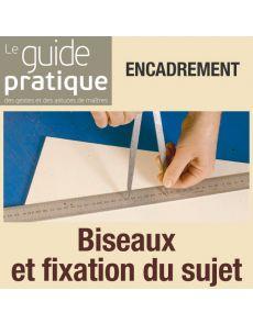 Encadrement : biseaux et fixation du sujet - Guide Pratique Numérique
