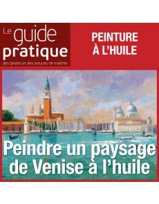 Peindre un paysage de Venise, huile - Guide Pratique Numérique
