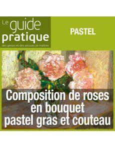 Composition de roses en bouquet, pastel gras et couteau - Guide Pratique Numérique