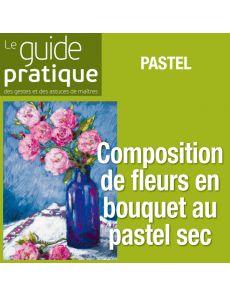 Composition de fleurs en bouquet, pastel sec - Guide Pratique Numérique