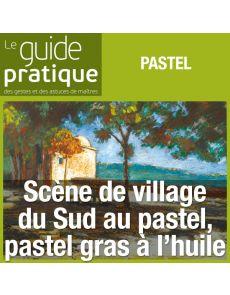 Scène de village du Sud au pastel, pastel gras à l'huile - Guide Pratique Numérique