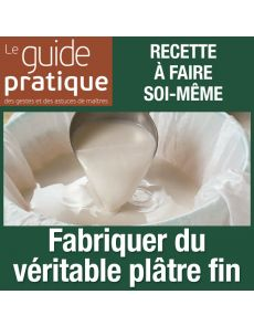 Fabriquer du véritable plâtre fin - Guide Pratique Numérique