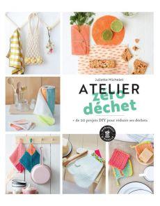 Atelier zéro déchet + de 20 projets DIY pour réduire ses déchets - Juliette Michelet