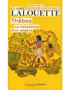 Histoire de la civilisation pharaonique - Tome 2, Thèbes ou la naissance d'un empire - Claire Lalouette