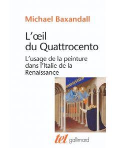 L'oeil du Quattrocento - L'usage de la peinture dans l'Italie de la Renaissance - Michael Baxandall