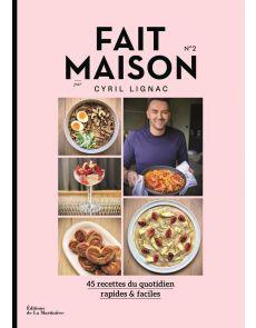 Fait maison Tome 2 - 45 recettes du quotidien, rapides et faciles - Cyril Lignac