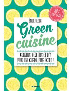Green Cuisine - Conseils, recettes et DIY pour une cuisine plus écolo ! - Emilie Hébert