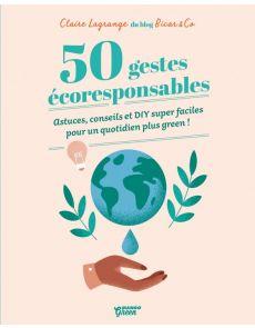 50 gestes écoresponsables - Astuces, conseils et DIY super faciles pour un quotidien plus green ! - Claire Lagrange