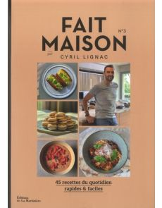 Fait maison Tome 3 - 45 recettes du quotidien rapides & faciles - Cyril Lignac
