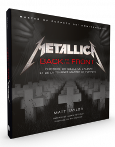 Metallica, back to the front - L'histoire officielle de l'album et de la tournée Master of puppets - Matt Taylor