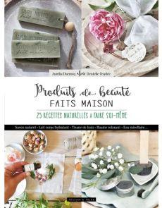 Produits de beauté faits maison - 20 recettes naturelles à faire soi-même - Aurélia Ducrocq