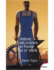 Histoire des ouvriers en France au XXe siècle - Xavier Vigna