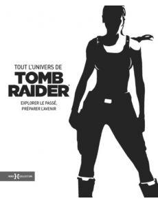 Tout l'univers de Tomb Raider - Explorer le passé, préparer l'avenir - Meagan Marie