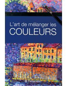 L'art de mélanger les couleurs - Françoise Bonnet