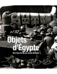 Objets d'Egypte - Des rives du Nil au bords de Seine - Guillemette Andreu
