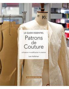 Le guide essentiel Patrons de couture - Utilisation - modification - création - Lee Hollohan