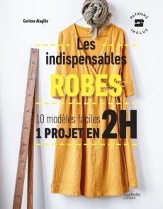 Robes - Les indispensables - 10 modèles faciles, 1 projet en 2H - Corinne Alagille