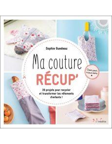 Ma couture récup' - 20 projets pour recycler et transformer les vêtements d'enfants ! - Sophie Guedeau