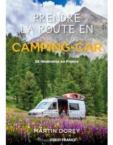 Prendre la route en camping-car - 26 itinéraires pour (re)découvrir la France - Martin Dorey