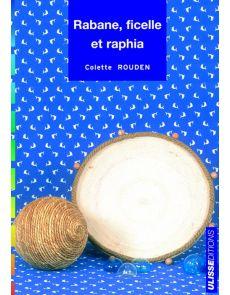 Rabane, ficelle et raphia - Colette Rouden