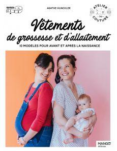 Vêtements de grossesse et d'allaitement - 10 modèles pour avant et après la naissance - Agathe Hunckler, Laurence Revol