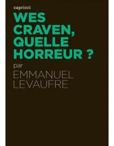 Wes Craven, quelle horreur ? - Emmanuel Levaufre