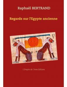 Regards sur l'Egypte ancienne - Raphaël Bertrand