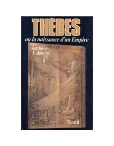 Thèbes ou la naissance d'un empire - Claire Lalouette