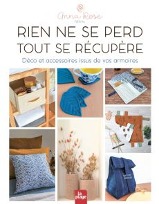 Rien ne se perd tout se récupère - Déco et accessoires issus de vos armoires - Anna Rose patterns