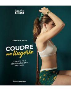 Coudre ma lingerie - 12 projets pour des sous-vêtements faits main -  Guillemette Hecker