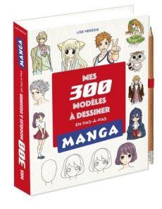 Mes 300 modèles Manga à dessiner en pas en pas - Lise Herzog
