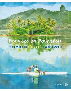 Escales en Polynésie - Titouan Lamazou, Zoé Lamazou