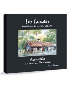 Anne Larose - Les Landes, émotion et inspiration. Aquarelles au cœur du Marensin