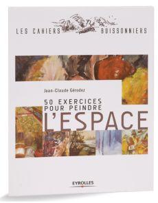 50 exercices pour peindre l'espace et maîtriser la composition