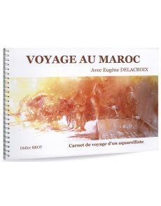 Didier Brot - Voyage au Maroc avec Eugène Delacroix