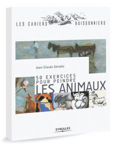 50 exercices pour peindre les animaux - Jean-Claude Gérodez