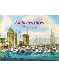 Au fil des côtes - L'Atlantique par Philippe Gloaguen