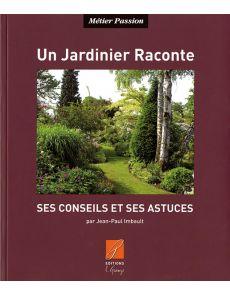 Un jardinier raconte ses conseils et ses astuces, par Jean-Paul Imbault