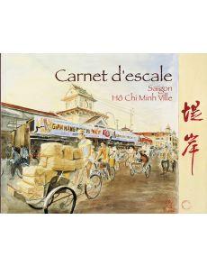 Carnet d'escale Saïgon - Hô Chi Minh Ville par Laurent Chèze