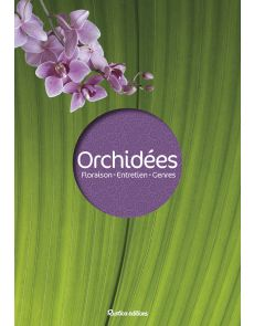 Les orchidées - Floraison, entretien, genres - Françoise et Philippe Lecoufle