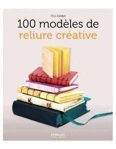 100 modèles de reliure créative par Alisa Golden