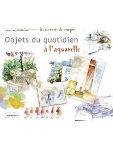 Peindre les objets du quotidien à l'aquarelle - Jean-François Galmiche