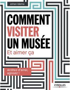 Comment visiter un musée et aimer ça : arrêtez d'errer, agissez ! Johan Idema