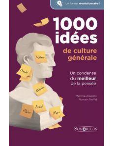 1000 idées de culture générale - Un condensé du meilleur de la pensée