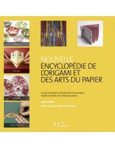 Nouvelle encyclopédie de l'Origami et des arts du papier