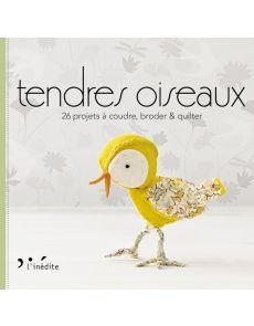 Tendres oiseaux : 26 projets à coudre, broder et quilter