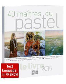 40 maîtres du PASTEL - PASTEL PAINTING by Pratique des Arts Magazine